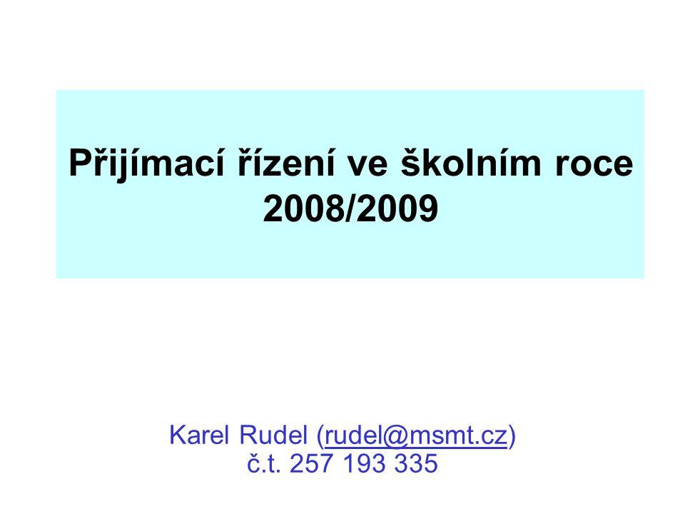 Přijímací řízení ve školním roce 2008/2009 Karel Rudel (rudel@msmt.cz) č.t. 257 193 335rudel@msmt.cz