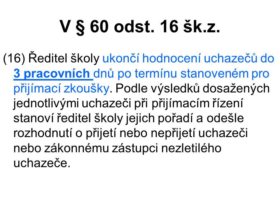 V § 60 odst.16 šk.z.