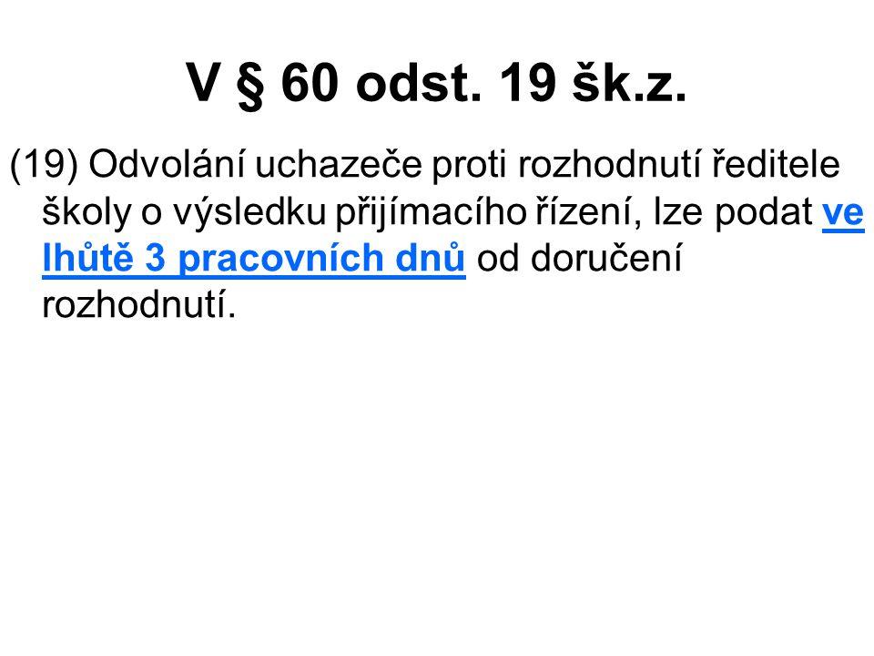 V § 60 odst.19 šk.z.