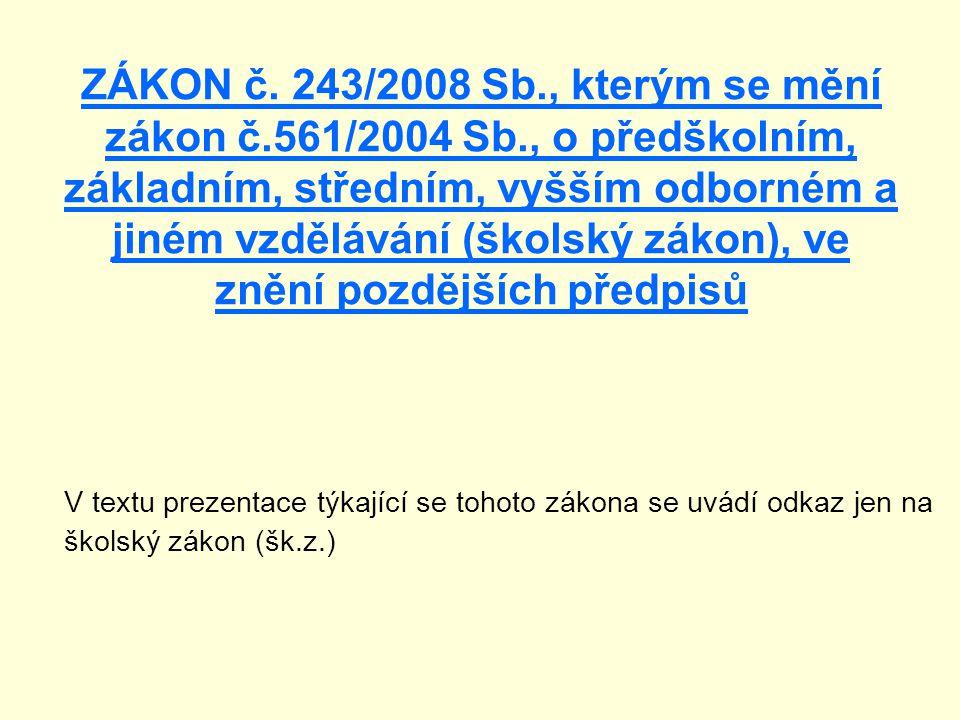 ZÁKON č. 243/2008 Sb., kterým se mění zákon č.561/2004 Sb., o předškolním, základním, středním, vyšším odborném a jiném vzdělávání (školský zákon), ve