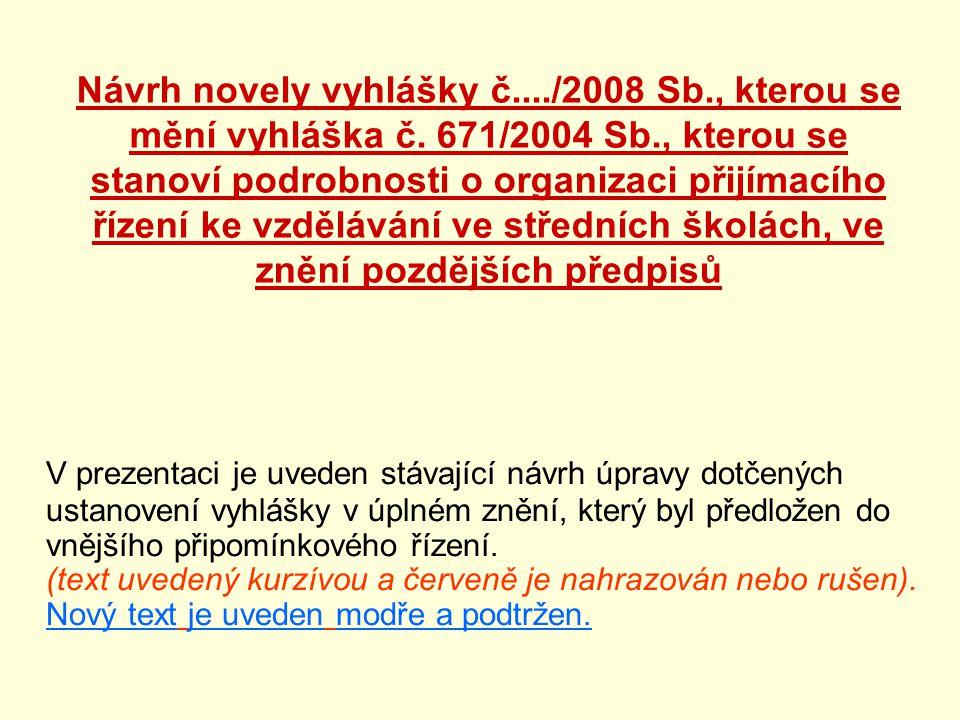 Návrh novely vyhlášky č..../2008 Sb., kterou se mění vyhláška č. 671/2004 Sb., kterou se stanoví podrobnosti o organizaci přijímacího řízení ke vzdělá