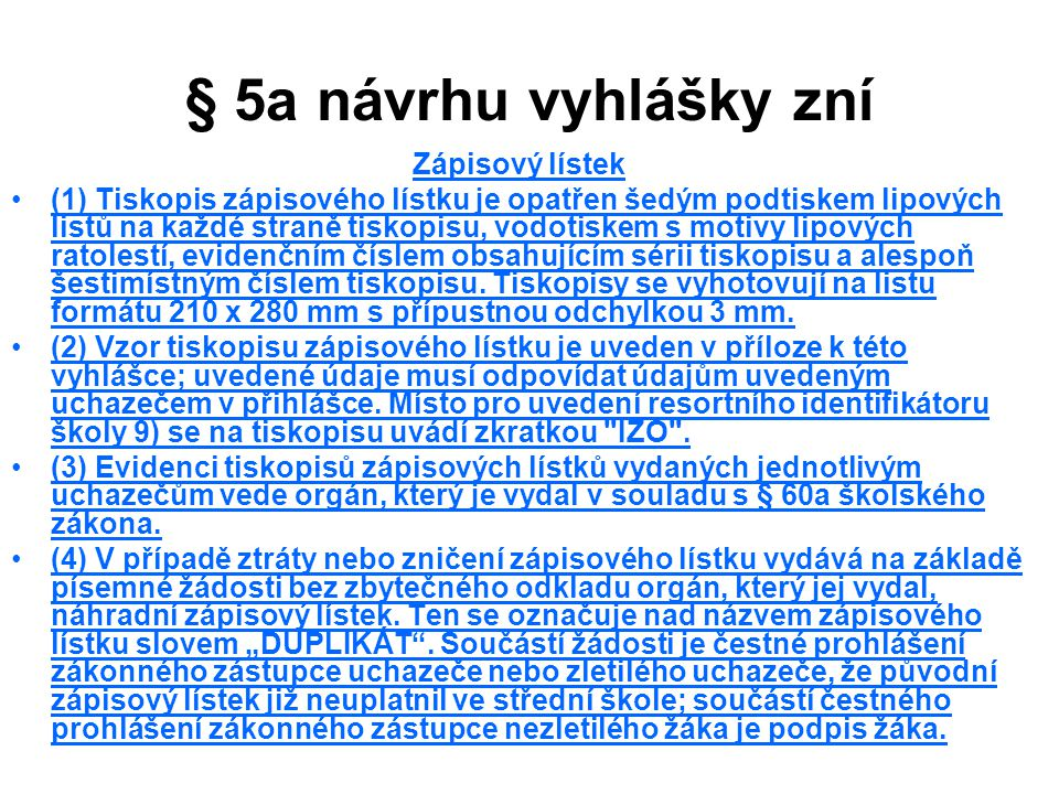 § 5a návrhu vyhlášky zní Zápisový lístek (1) Tiskopis zápisového lístku je opatřen šedým podtiskem lipových listů na každé straně tiskopisu, vodotiskem s motivy lipových ratolestí, evidenčním číslem obsahujícím sérii tiskopisu a alespoň šestimístným číslem tiskopisu.