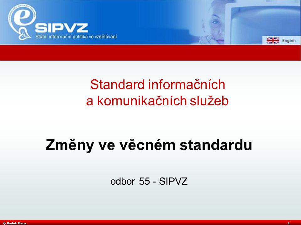 © Radek Maca1 Změny ve věcném standardu odbor 55 - SIPVZ Standard informačních a komunikačních služeb