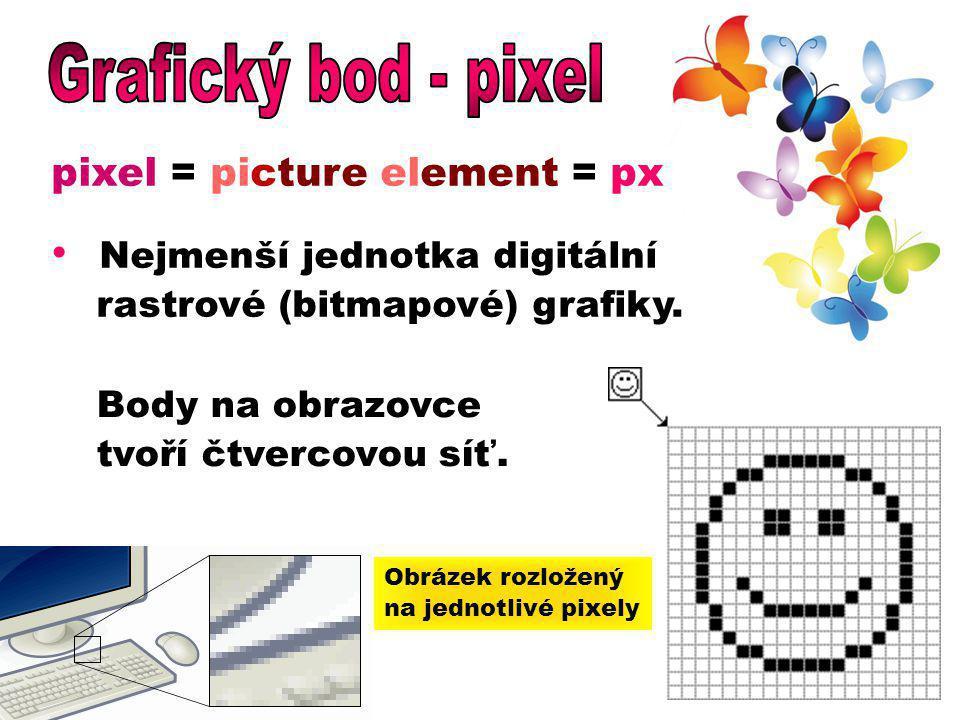 pixel = picture element = px Nejmenší jednotka digitální rastrové (bitmapové) grafiky. Body na obrazovce tvoří čtvercovou síť. Obrázek rozložený na je