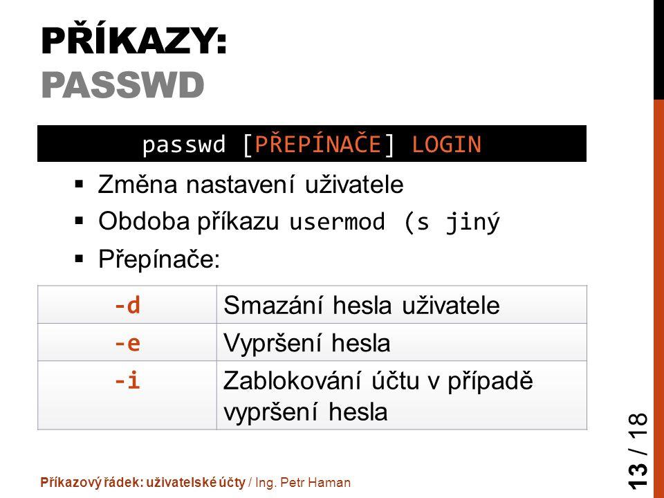 PŘÍKAZY: PASSWD  Změna nastavení uživatele  Obdoba příkazu usermod (s jiný  Přepínače: Příkazový řádek: uživatelské účty / Ing.