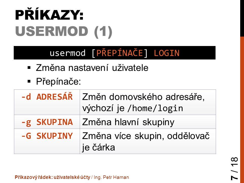 PŘÍKAZY: USERMOD (1)  Změna nastavení uživatele  Přepínače: Příkazový řádek: uživatelské účty / Ing.