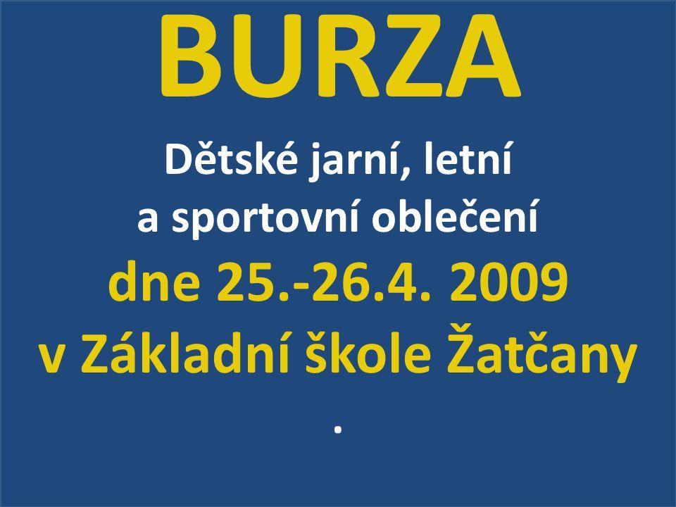 BURZA Dětské jarní, letní a sportovní oblečení dne 25.-26.4. 2009 v Základní škole Žatčany.