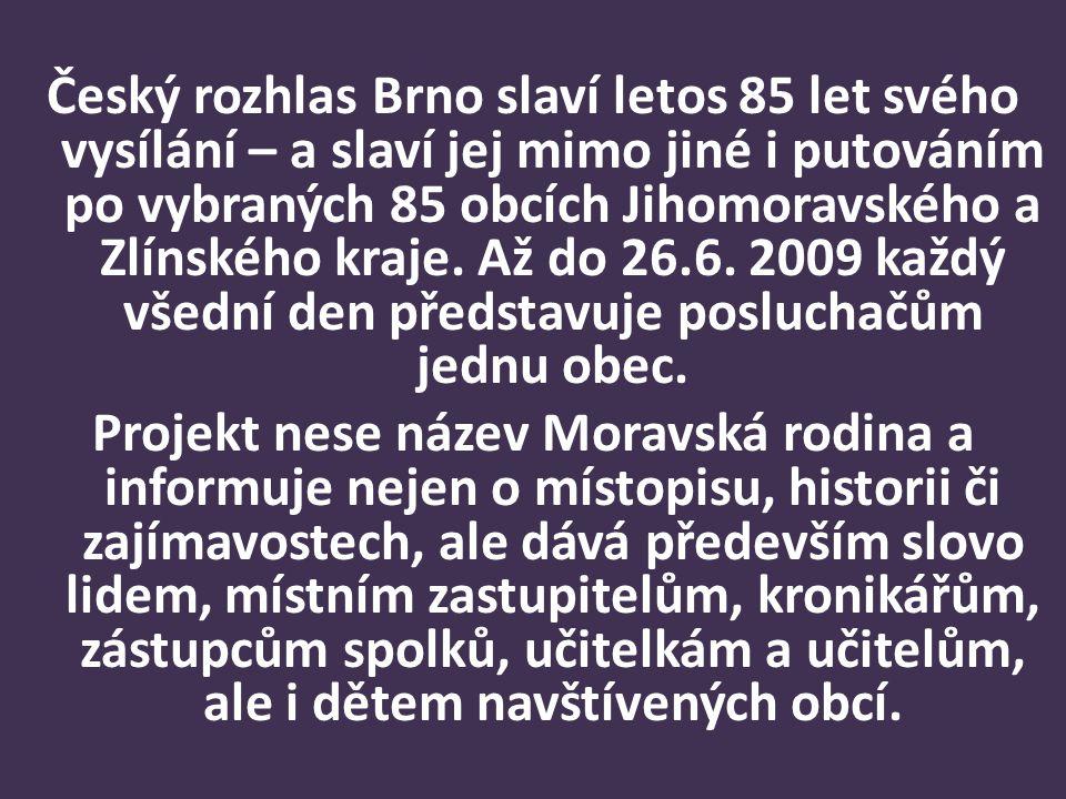 Český rozhlas Brno slaví letos 85 let svého vysílání – a slaví jej mimo jiné i putováním po vybraných 85 obcích Jihomoravského a Zlínského kraje. Až d