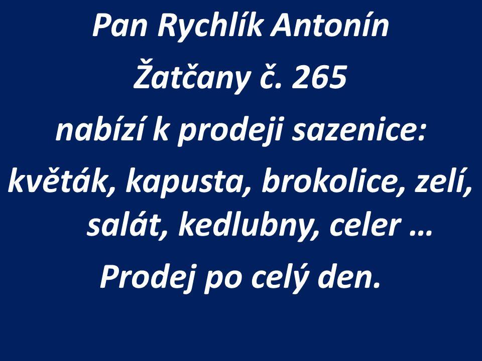 Pan Rychlík Antonín Žatčany č. 265 nabízí k prodeji sazenice: květák, kapusta, brokolice, zelí, salát, kedlubny, celer … Prodej po celý den.