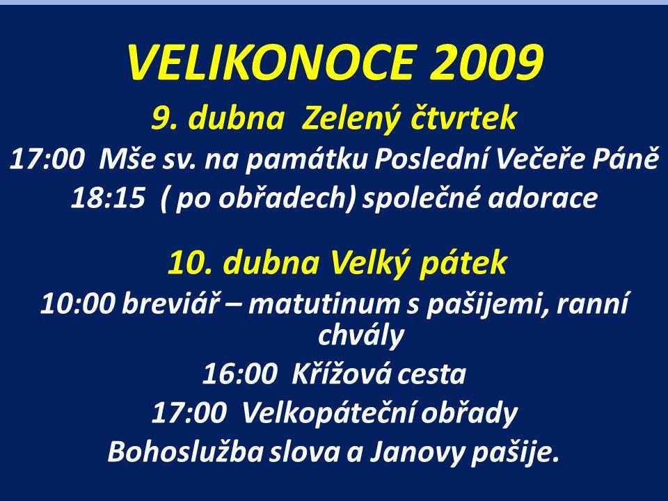 VELIKONOCE 2009 9. dubna Zelený čtvrtek 17:00 Mše sv.