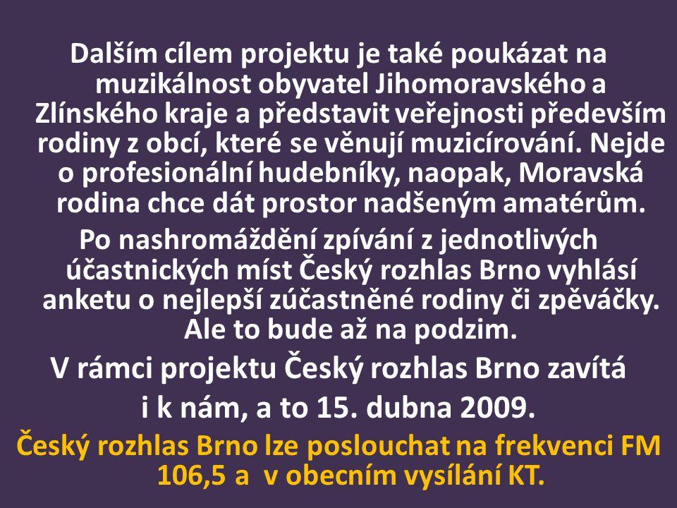 Dalším cílem projektu je také poukázat na muzikálnost obyvatel Jihomoravského a Zlínského kraje a představit veřejnosti především rodiny z obcí, které