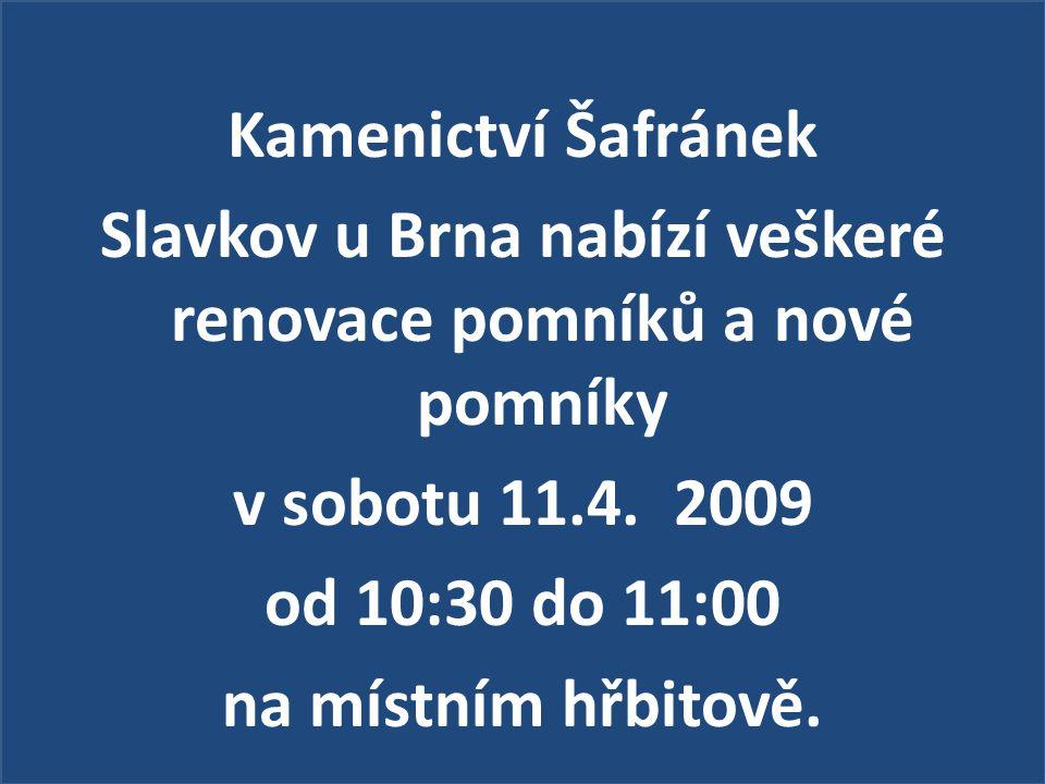 Kamenictví Šafránek Slavkov u Brna nabízí veškeré renovace pomníků a nové pomníky v sobotu 11.4. 2009 od 10:30 do 11:00 na místním hřbitově.