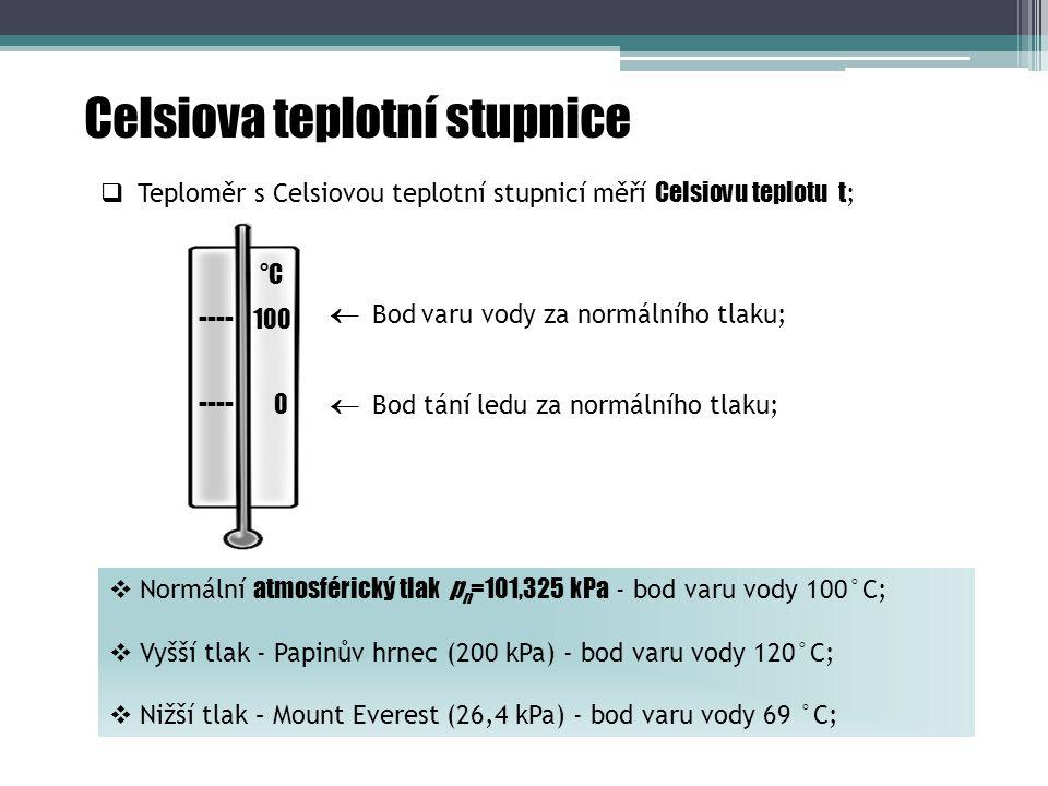 Celsiova teplotní stupnice  Teploměr s Celsiovou teplotní stupnicí měří Celsiovu teplotu t ;  Stupnice je mezi těmito body rozdělena na sto stejných