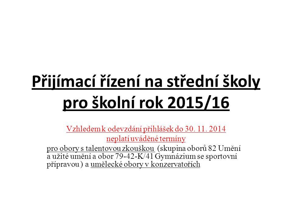 Přijímací řízení na střední školy pro školní rok 2015/16 Vzhledem k odevzdání přihlášek do 30.