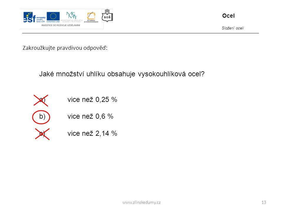 www.zlinskedumy.cz Zakroužkujte pravdivou odpověď: 13 Jaké množství uhlíku obsahuje vysokouhlíková ocel? a)vice než 0,25 % b)vice než 0,6 % c)vice než