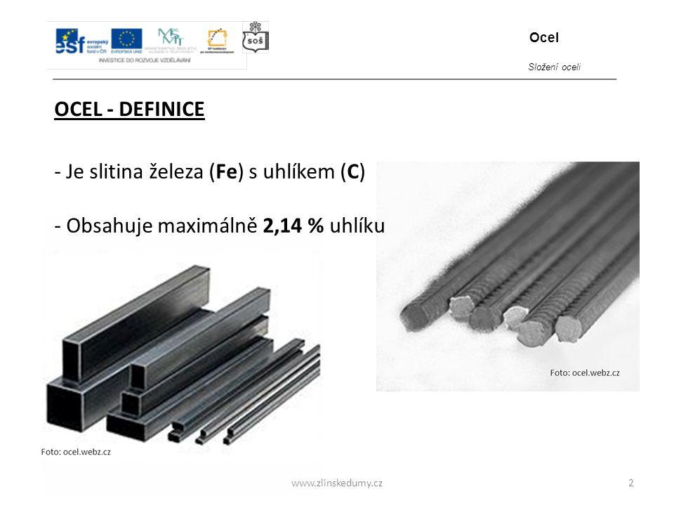 www.zlinskedumy.cz OCEL - DEFINICE 2 Ocel Složení oceli - Je slitina železa (Fe) s uhlíkem (C) - Obsahuje maximálně 2,14 % uhlíku