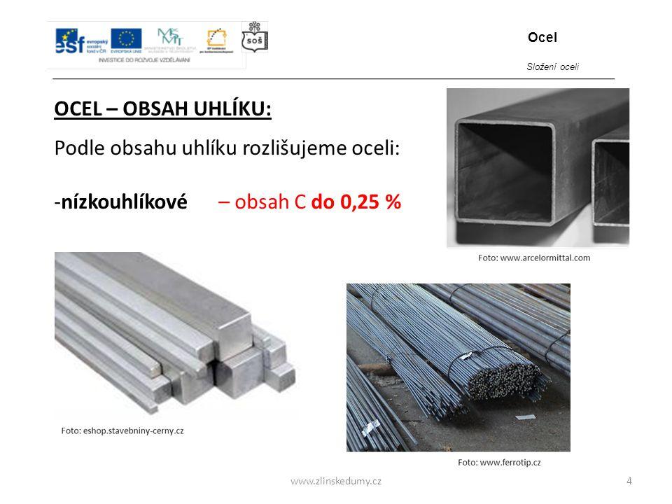 www.zlinskedumy.cz OCEL – OBSAH UHLÍKU: 4 Podle obsahu uhlíku rozlišujeme oceli: -nízkouhlíkové – obsah C do 0,25 % Ocel Složení oceli