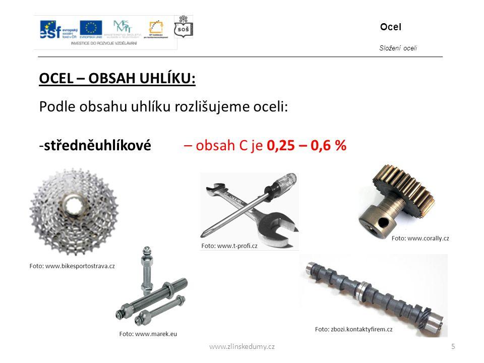 Podle obsahu uhlíku rozlišujeme oceli: -středněuhlíkové – obsah C je 0,25 – 0,6 % www.zlinskedumy.cz OCEL – OBSAH UHLÍKU: 5 Ocel Složení oceli