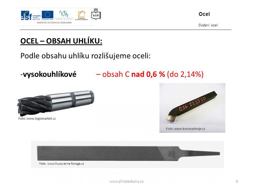 Foto: www.husqvarna-forega.cz www.zlinskedumy.cz OCEL – OBSAH UHLÍKU: 6 Podle obsahu uhlíku rozlišujeme oceli: -vysokouhlíkové – obsah C nad 0,6 % (do
