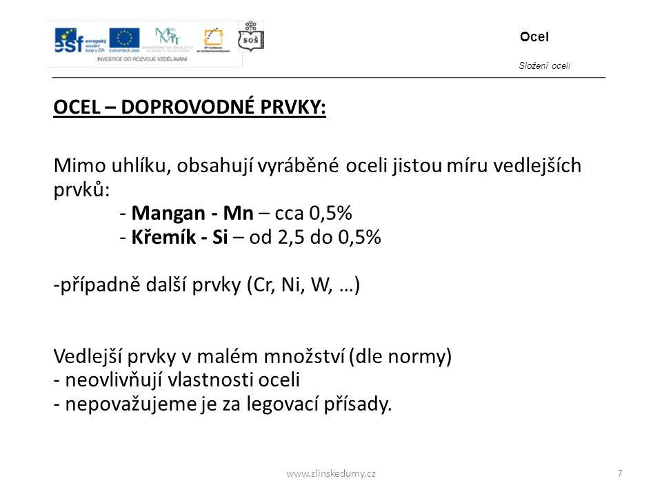 www.zlinskedumy.cz OCEL – DOPROVODNÉ PRVKY: 7 Mimo uhlíku, obsahují vyráběné oceli jistou míru vedlejších prvků: - Mangan - Mn – cca 0,5% - Křemík - S