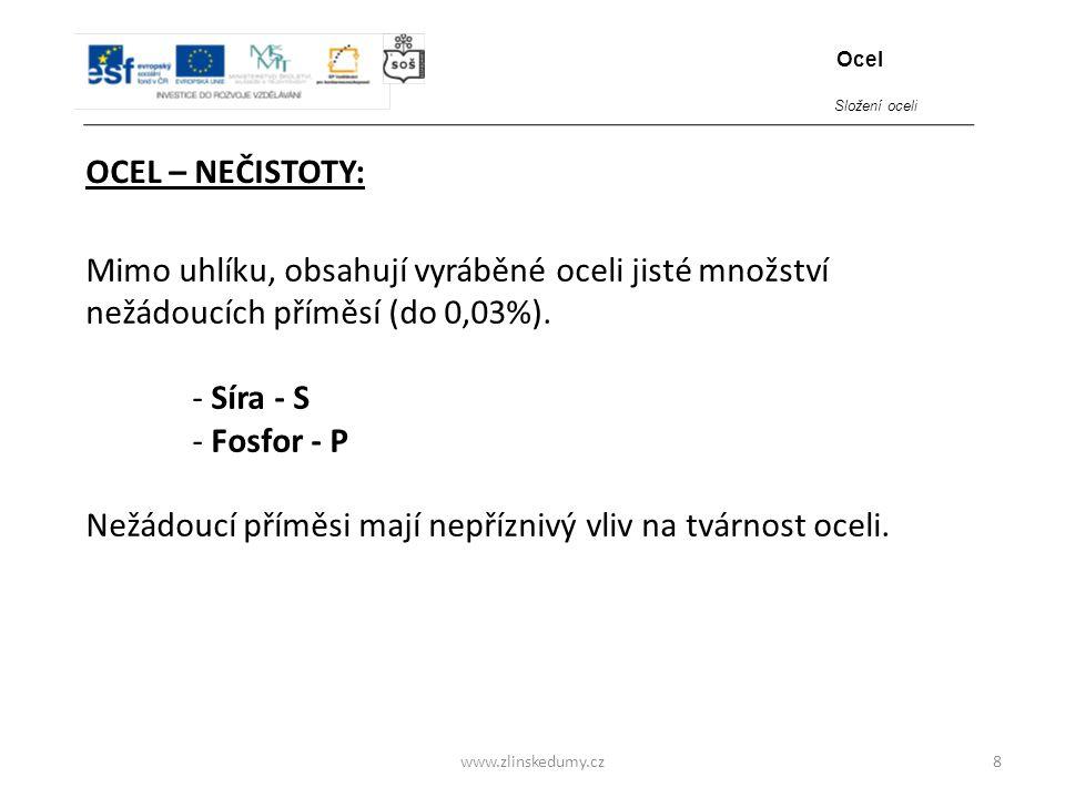 www.zlinskedumy.cz OCEL – NEČISTOTY: 8 Mimo uhlíku, obsahují vyráběné oceli jisté množství nežádoucích příměsí (do 0,03%). - Síra - S - Fosfor - P Než