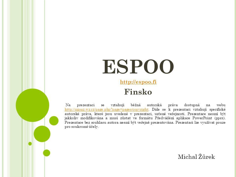 ESPOO http://espoo.fi Finsko Michal Žůrek Na prezentaci se vztahují běžná autorská práva dostupná na webu http://misaz.wz.cz/page.php?page=pages/copyr