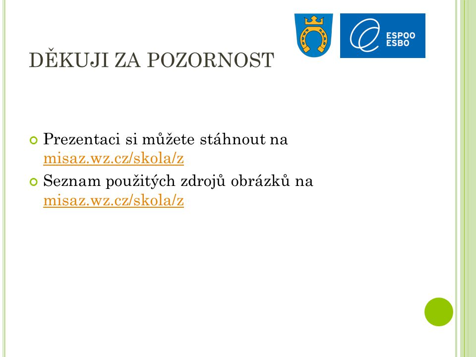 DĚKUJI ZA POZORNOST Prezentaci si můžete stáhnout na misaz.wz.cz/skola/z misaz.wz.cz/skola/z Seznam použitých zdrojů obrázků na misaz.wz.cz/skola/z mi
