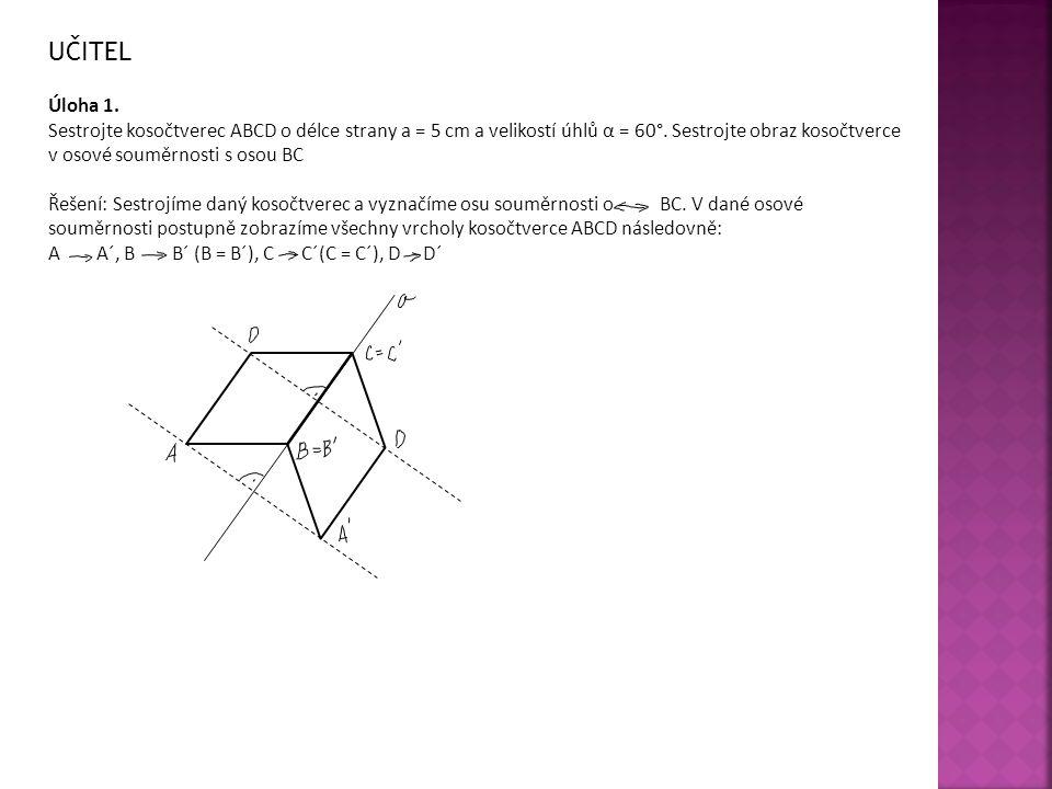 UČITEL Úloha 1.Sestrojte kosočtverec ABCD o délce strany a = 5 cm a velikostí úhlů α = 60°.