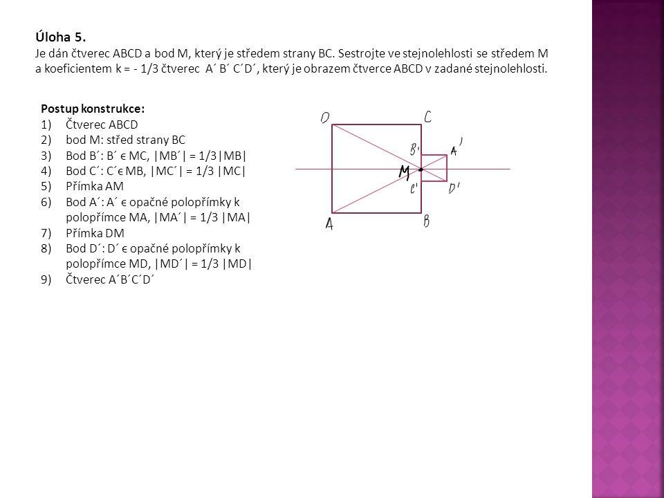 Úloha 5.Je dán čtverec ABCD a bod M, který je středem strany BC.
