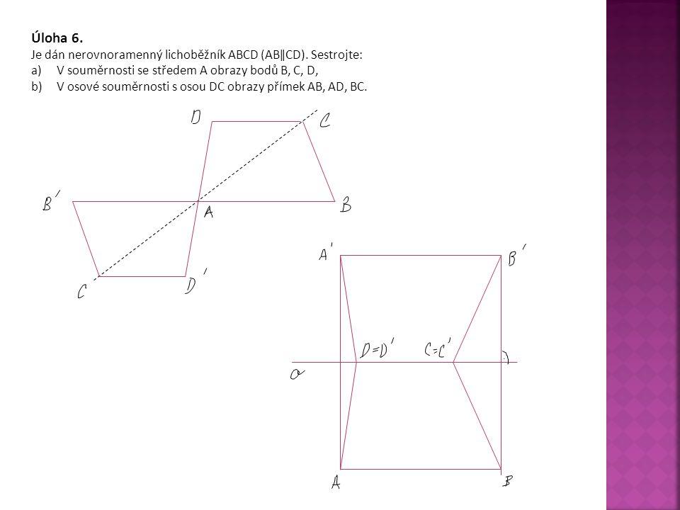 Úloha 6.Je dán nerovnoramenný lichoběžník ABCD (ABǁCD).