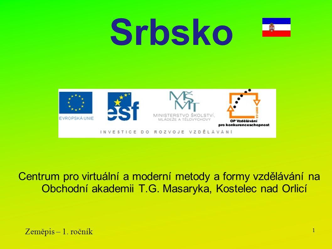 Centrum pro virtuální a moderní metody a formy vzdělávání na Obchodní akademii T.G. Masaryka, Kostelec nad Orlicí Zeměpis – 1. ročník 1 Srbsko