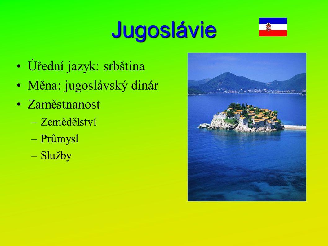 Jugoslávie Úřední jazyk: srbština Měna: jugoslávský dinár Zaměstnanost –Zemědělství –Průmysl –Služby