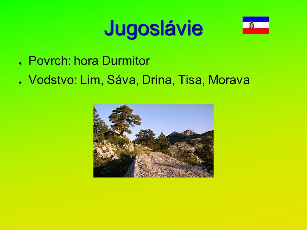 Jugoslávie ● Povrch: hora Durmitor ● Vodstvo: Lim, Sáva, Drina, Tisa, Morava