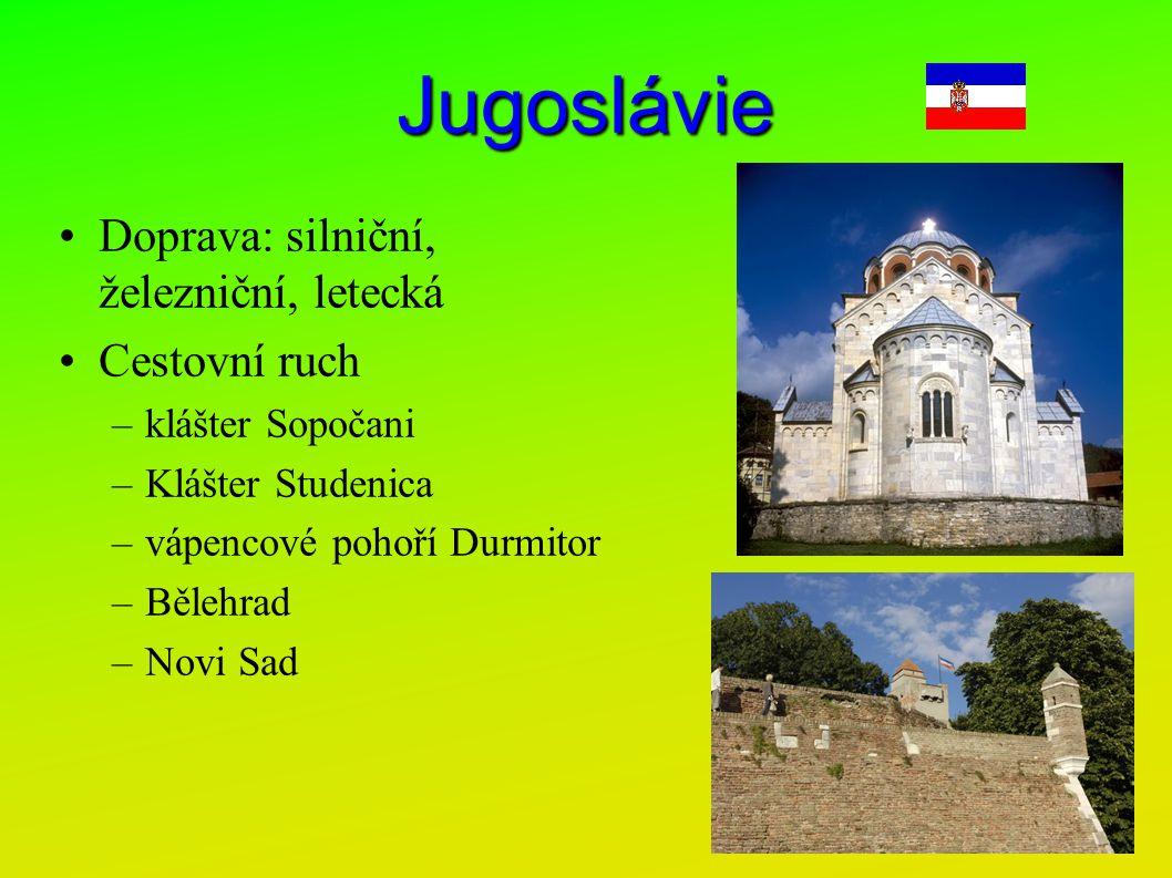 Jugoslávie Doprava: silniční, železniční, letecká Cestovní ruch –klášter Sopočani –Klášter Studenica –vápencové pohoří Durmitor –Bělehrad –Novi Sad