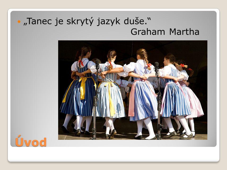 """Úvod """"Tanec je skrytý jazyk duše. Graham Martha"""