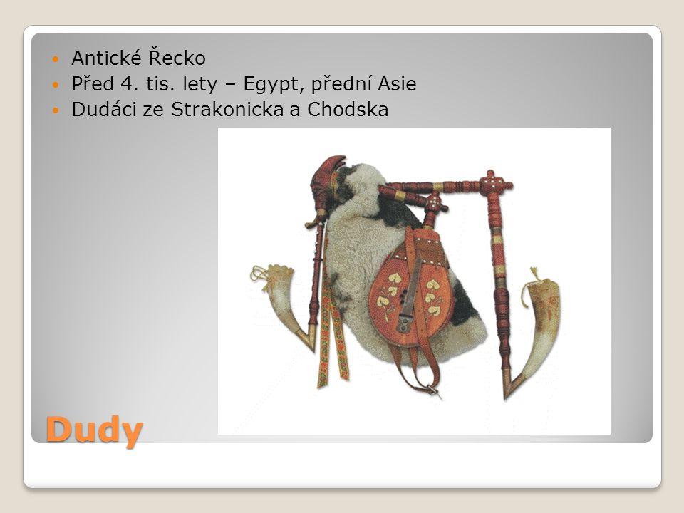 Dudy Antické Řecko Před 4. tis. lety – Egypt, přední Asie Dudáci ze Strakonicka a Chodska