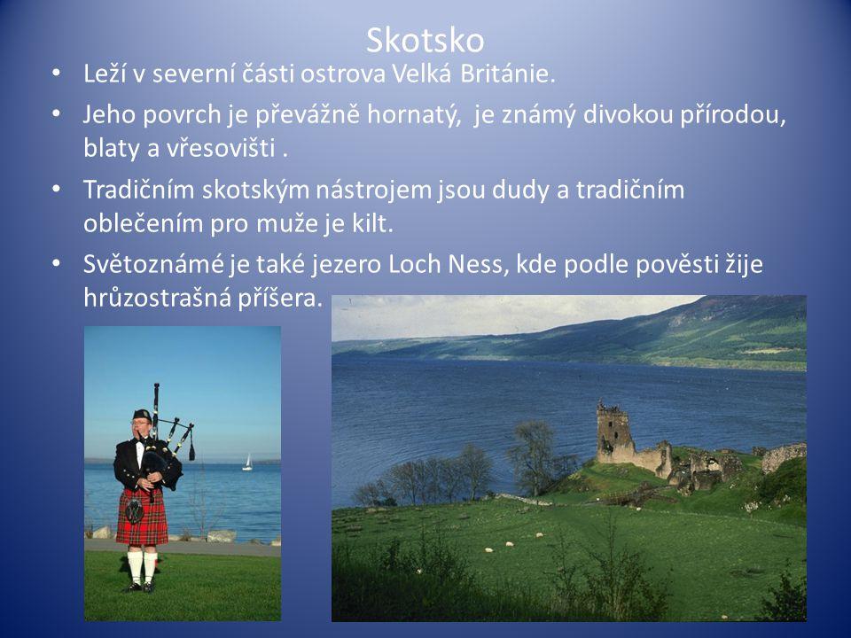 Skotsko Leží v severní části ostrova Velká Británie. Jeho povrch je převážně hornatý, je známý divokou přírodou, blaty a vřesovišti. Tradičním skotský