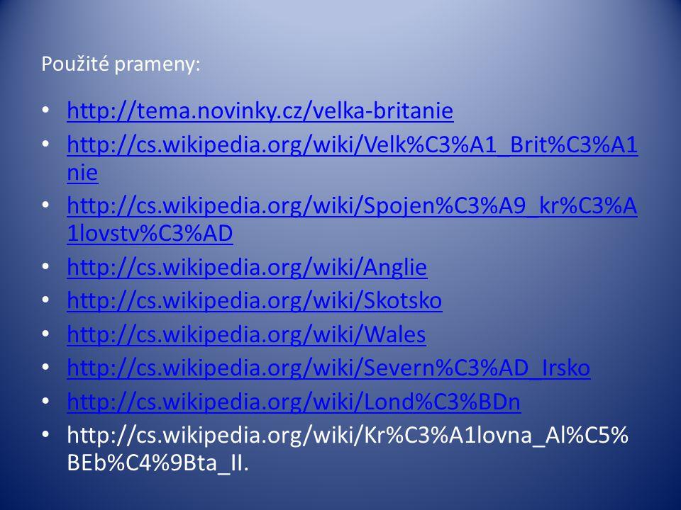 Použité prameny: http://tema.novinky.cz/velka-britanie http://cs.wikipedia.org/wiki/Velk%C3%A1_Brit%C3%A1 nie http://cs.wikipedia.org/wiki/Velk%C3%A1_