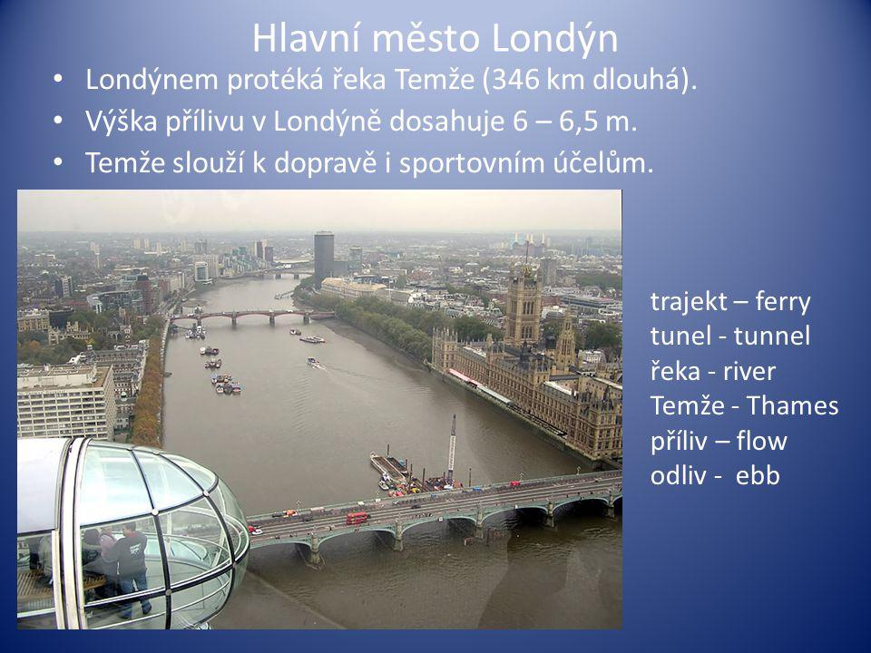 Hlavní město Londýn Londýnem protéká řeka Temže (346 km dlouhá). Výška přílivu v Londýně dosahuje 6 – 6,5 m. Temže slouží k dopravě i sportovním účelů