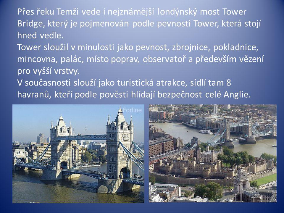 Přes řeku Temži vede i nejznámější londýnský most Tower Bridge, který je pojmenován podle pevnosti Tower, která stojí hned vedle. Tower sloužil v minu