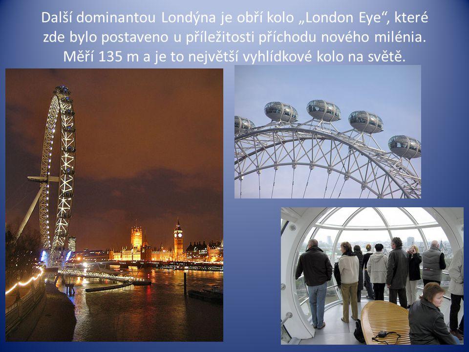 """Další dominantou Londýna je obří kolo """"London Eye"""", které zde bylo postaveno u příležitosti příchodu nového milénia. Měří 135 m a je to největší vyhlí"""