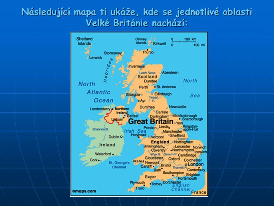 Následující mapa ti ukáže, kde se jednotlivé oblasti Velké Británie nachází: