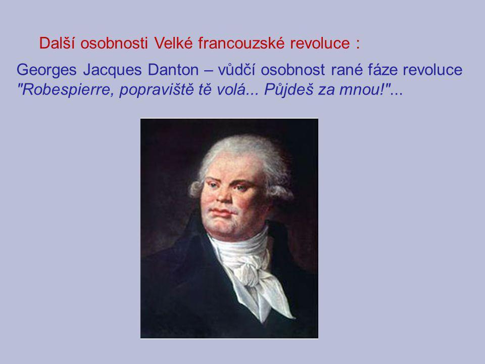 Další osobnosti Velké francouzské revoluce : Georges Jacques Danton – vůdčí osobnost rané fáze revoluce