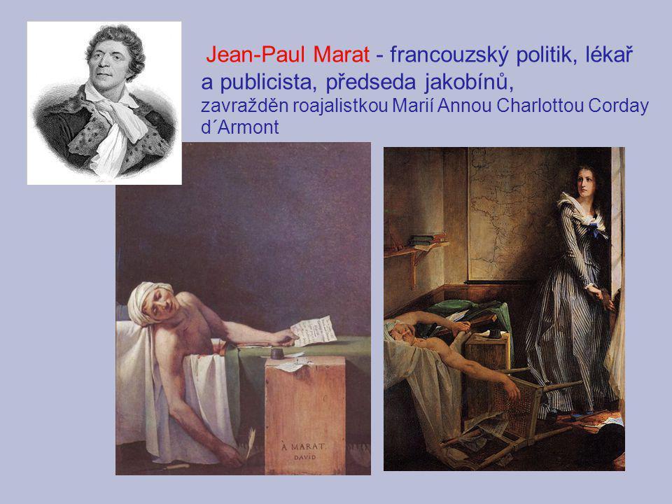 Jean-Paul Marat - francouzský politik, lékař a publicista, předseda jakobínů, zavražděn roajalistkou Marií Annou Charlottou Corday d´Armont