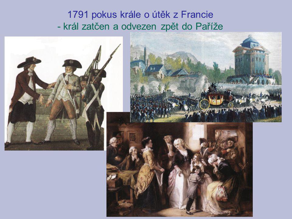 1791 pokus krále o útěk z Francie - král zatčen a odvezen zpět do Paříže