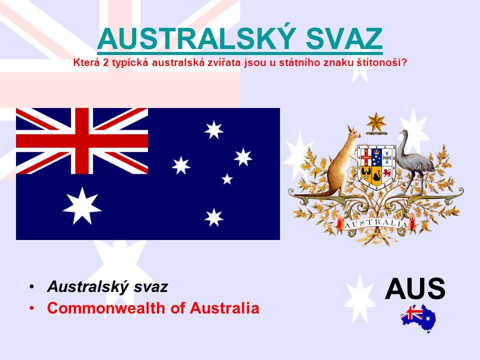 AUSTRALSKÝ SVAZ AUSTRALSKÝ SVAZ Která 2 typická australská zvířata jsou u státního znaku štítonoši? Australský svaz Commonwealth of Australia AUS
