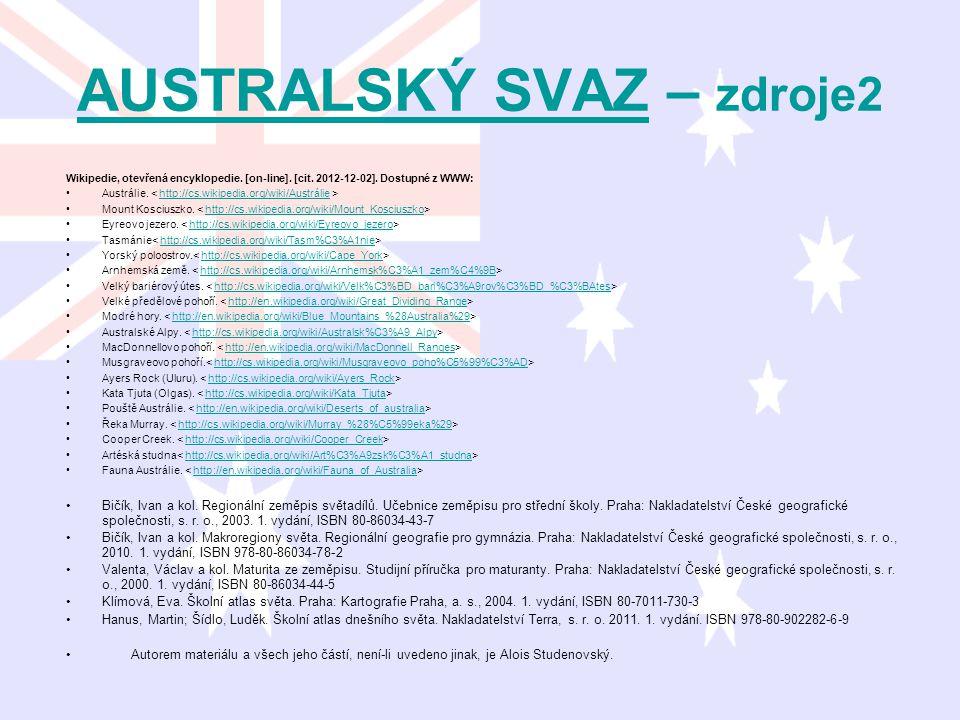 AUSTRALSKÝ SVAZAUSTRALSKÝ SVAZ – zdroje2 Wikipedie, otevřená encyklopedie. [on-line]. [cit. 2012-12-02]. Dostupné z WWW: Austrálie. http://cs.wikipedi