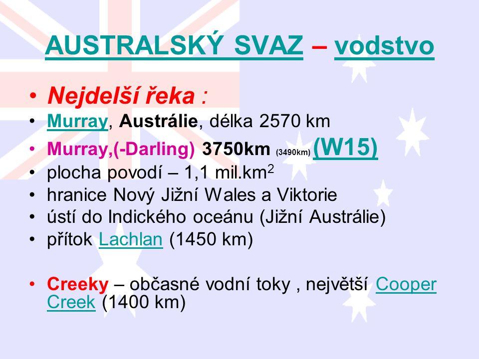AUSTRALSKÝ SVAZAUSTRALSKÝ SVAZ – vodstvovodstvo Nejdelší řeka : Murray, Austrálie, délka 2570 kmMurray Murray,(-Darling) 3750km (3490km) (W15) (W15) p