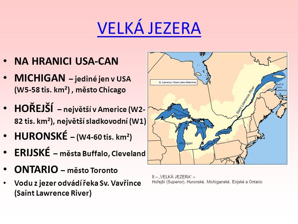 VELKÁ JEZERA NA HRANICI USA-CAN MICHIGAN – jediné jen v USA (W5-58 tis. km²), město Chicago HOŘEJŠÍ – největší v Americe (W2- 82 tis. km²), největší s