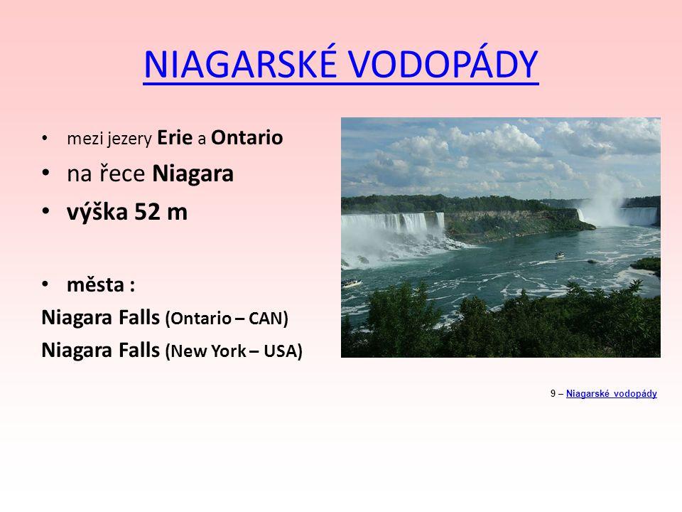 NIAGARSKÉ VODOPÁDY mezi jezery Erie a Ontario na řece Niagara výška 52 m města : Niagara Falls (Ontario – CAN) Niagara Falls (New York – USA) 9 – Niag